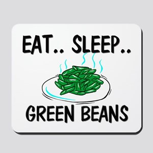 Eat ... Sleep ... GREEN BEANS Mousepad